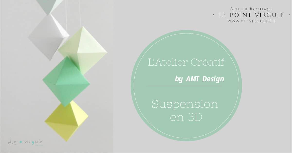 Atelier Suspension en 3D
